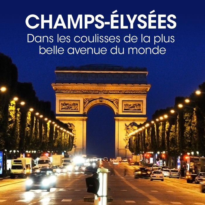 Champs Elysées : Dans les coulisses de la plus belle avenue du monde