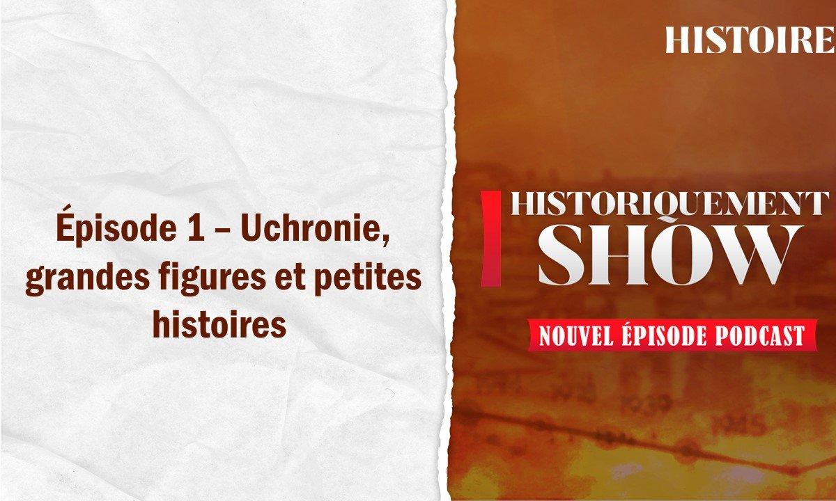 Historiquement Show : Uchronie, grandes figures et petites histoires