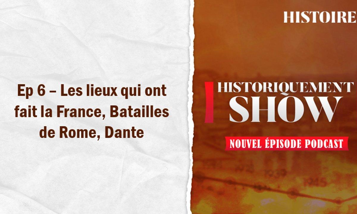 Historiquement Show : les lieux qui ont fait la France, Batailles de Rome, Dante