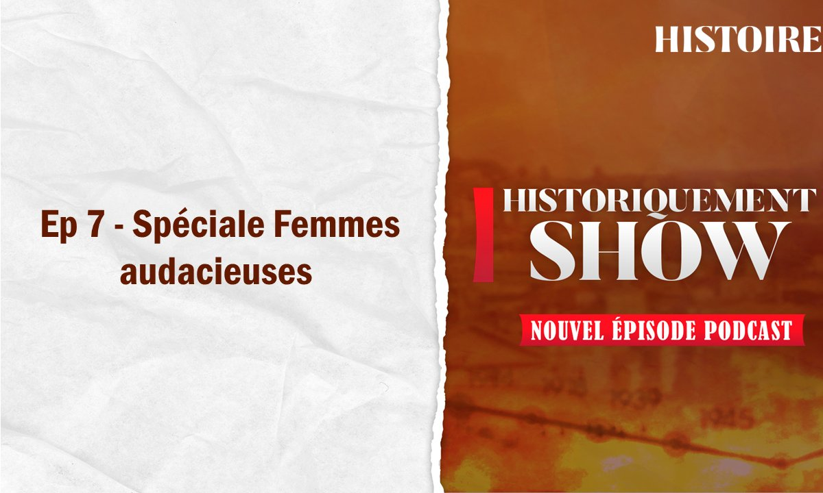 Historiquement Show : spéciale Femmes audacieuses