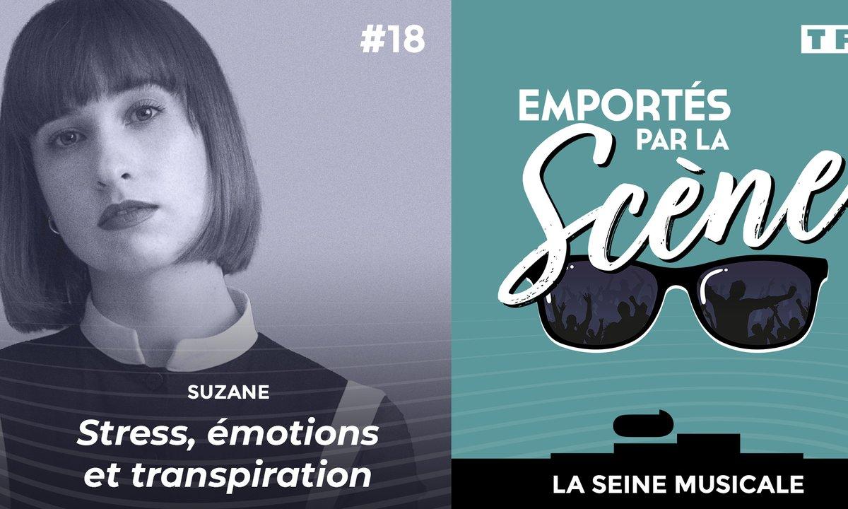 Emportés par la scène - Suzane : stress, émotions et transpiration