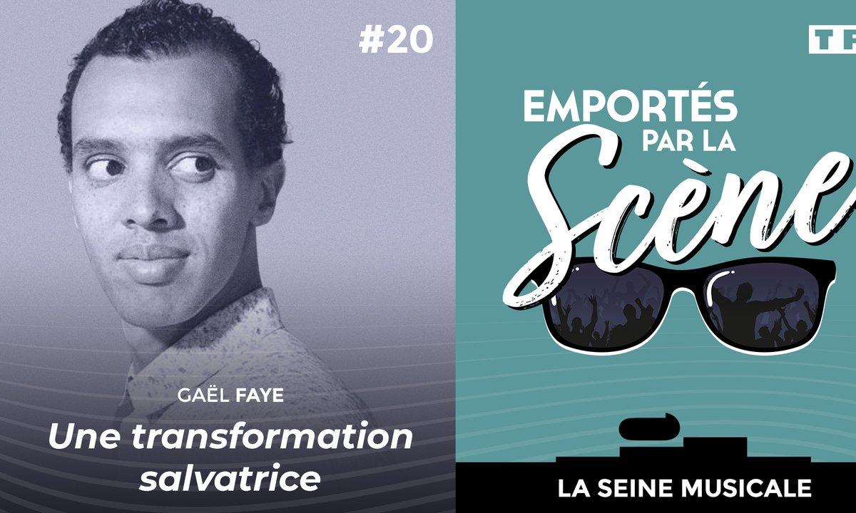 Emportés par la scène - Gaël Faye : une transformation salvatrice