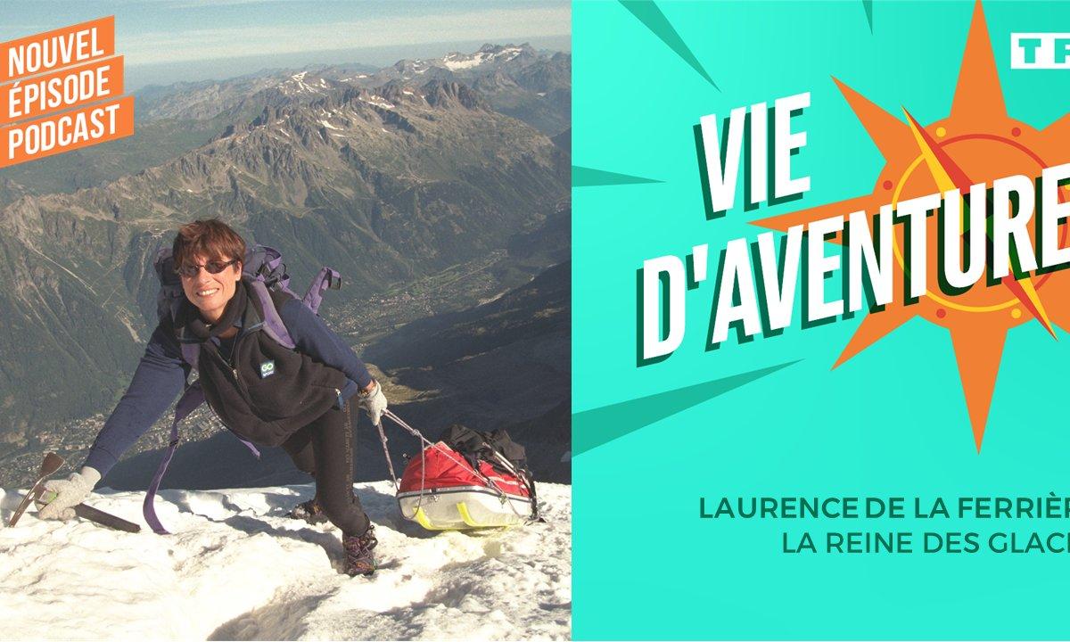 Vie d'aventure : Laurence de la Ferrière, la reine des glaces