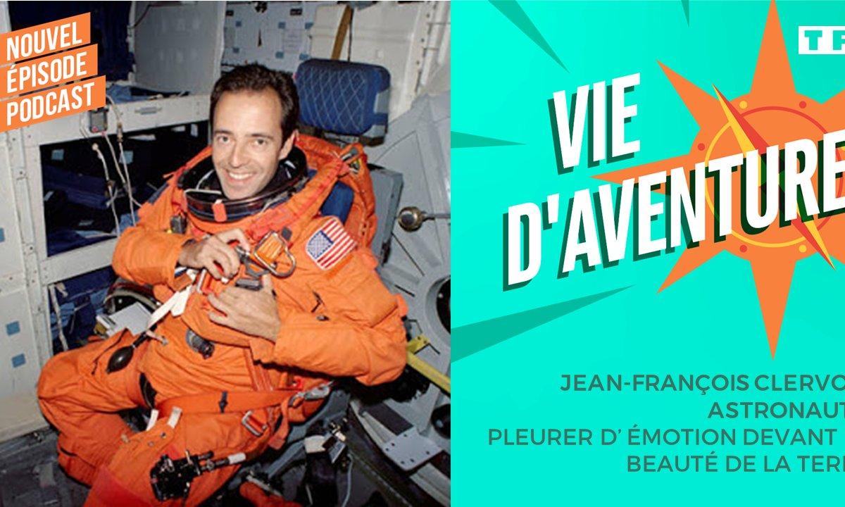Vie d'Aventure : Jean-François Clervoy, astronaute : pleurer d'émotion devant la beauté de la terre