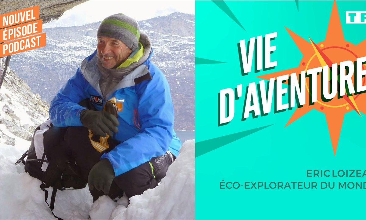 Vie d'aventure : Eric Loizeau, éco-explorateur du monde