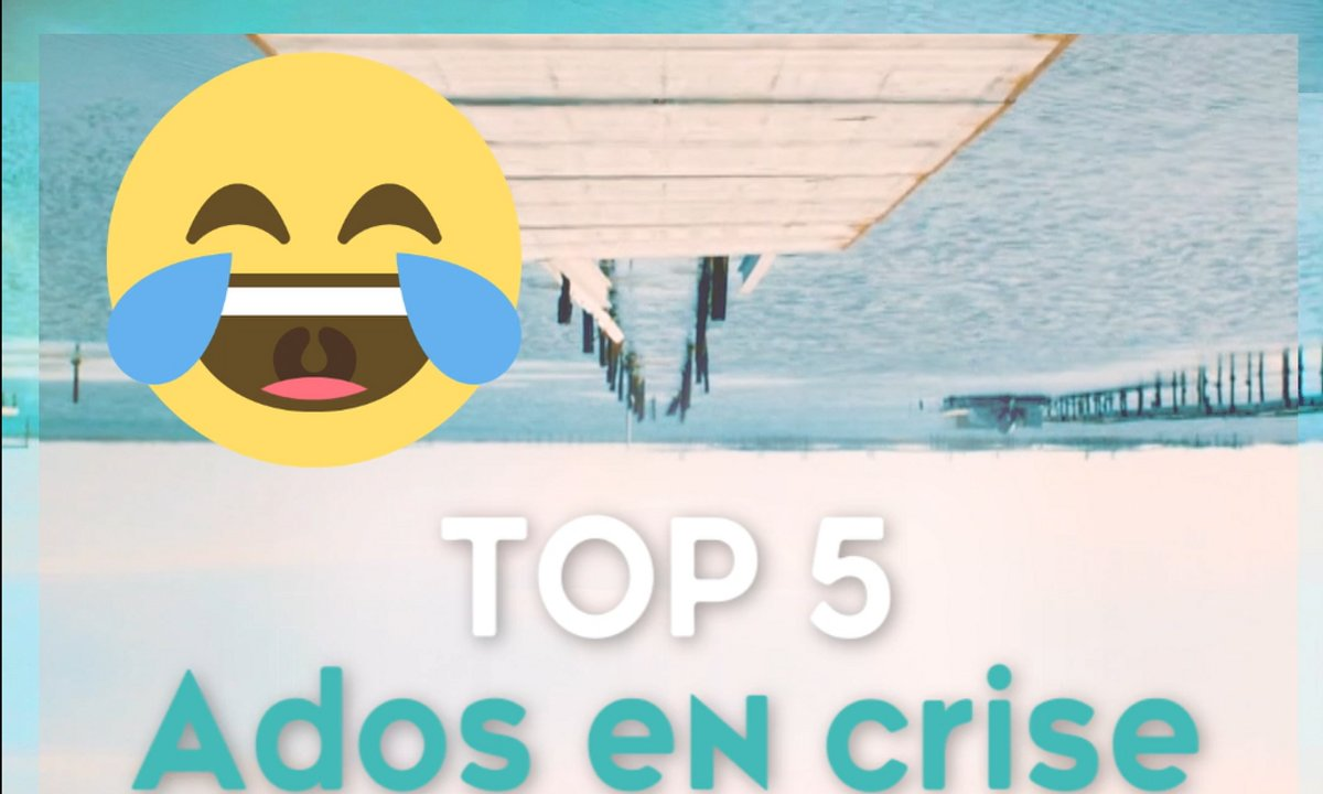 TOP 5 - Ados en crise 😂😈