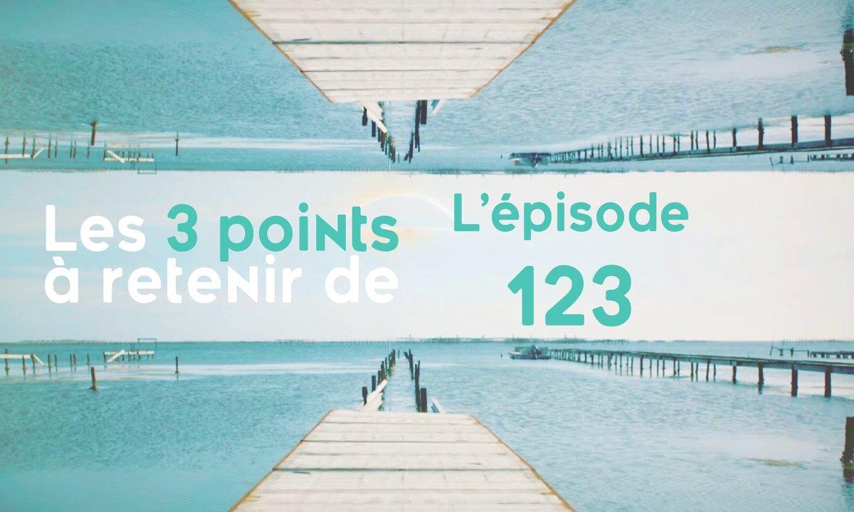 Les 3 points à retenir de l'épisode 123
