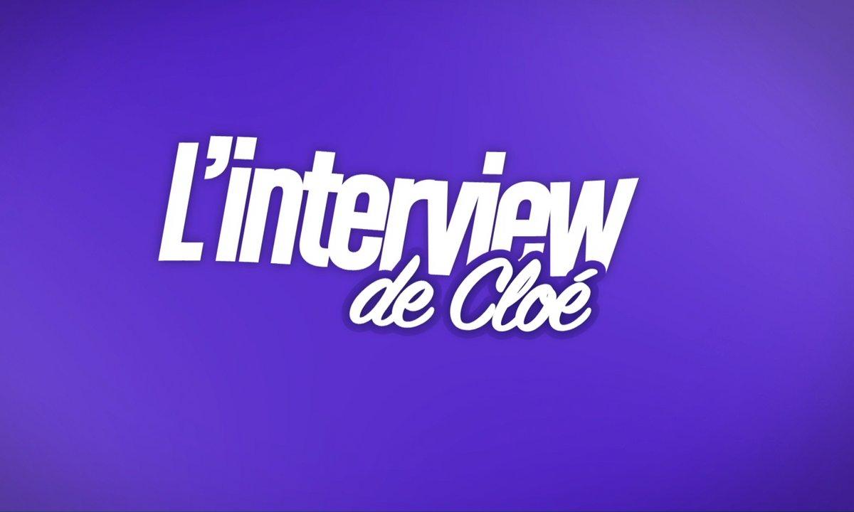 EXCLU : Interview bilan de Cloé