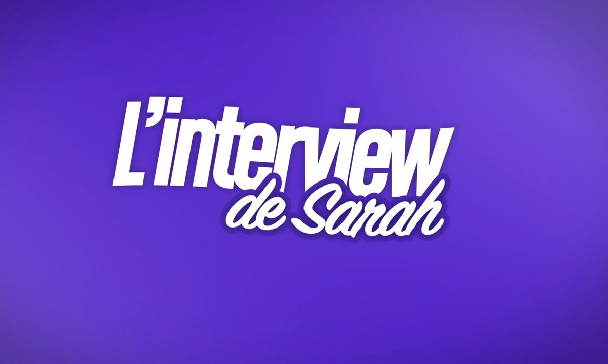 EXCLU : Interview bilan de Sarah