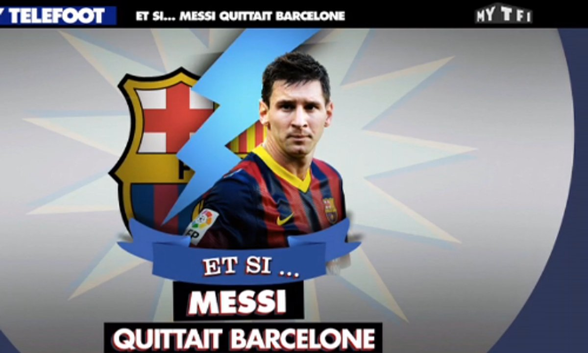 MyTELEFOOT - Et Si... Messi quittait Barcelone ?