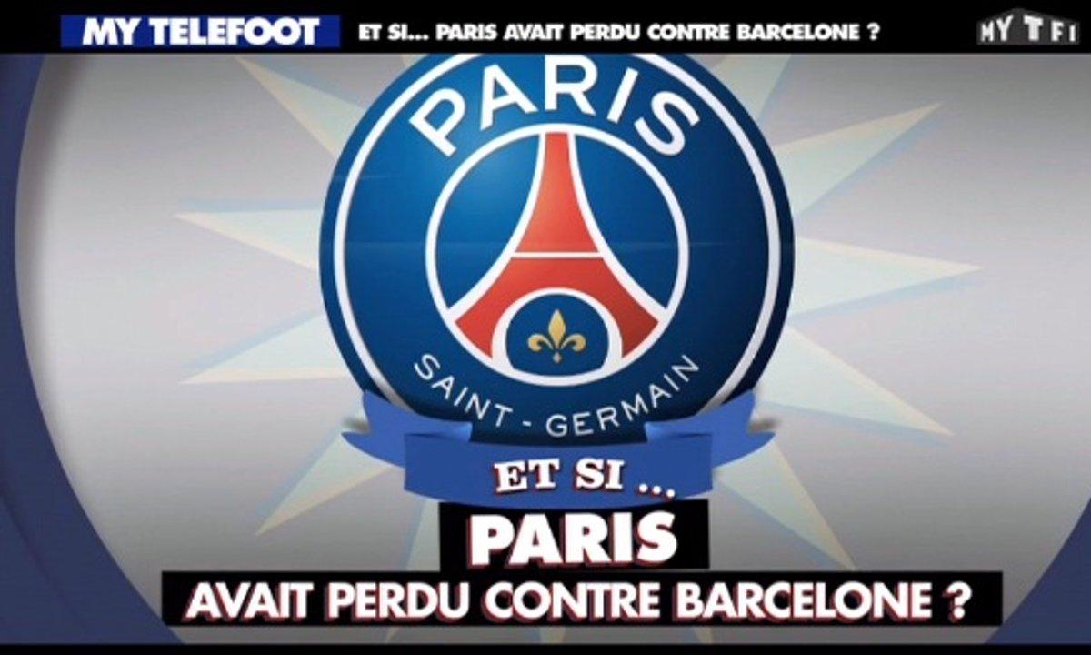 MyTELEFOOT – Et Si... Paris avait perdu contre Barcelone ?