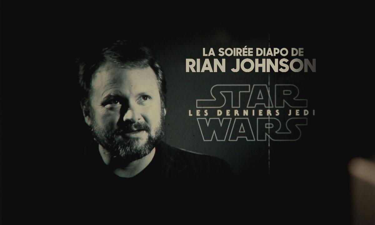 La soirée diapo de Rian Johnson, réalisateur de Star Wars 8