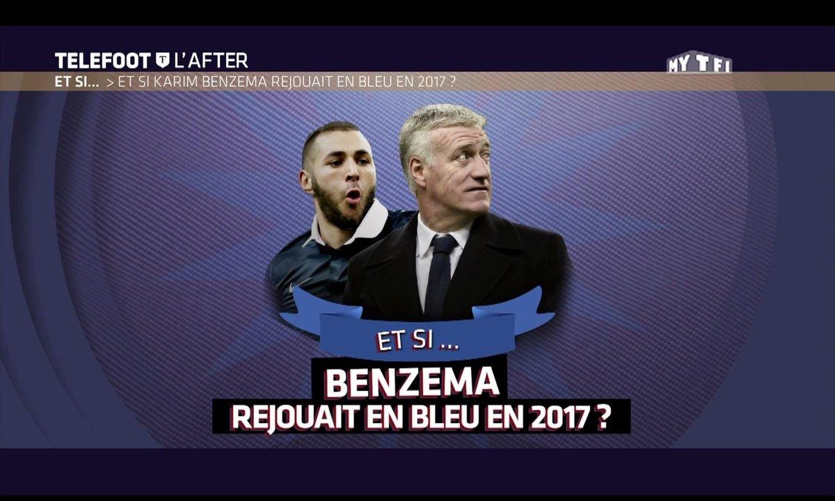 Téléfoot, l'After - Et si... Benzema rejouait en Bleu en 2017 ?