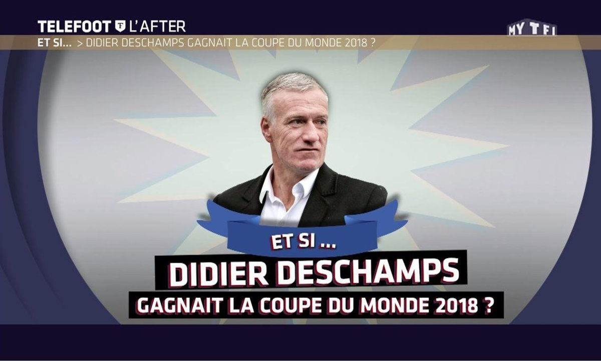 Téléfoot, l'After - Et si Didier Deschamps gagnait la Coupe du monde 2018 ?