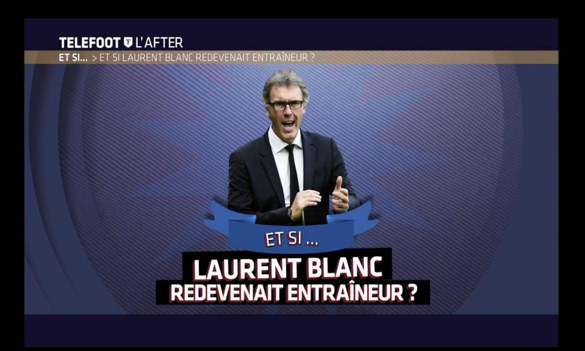 Téléfoot, l'After - Et si... Laurent Blanc redevenait entraîneur ?