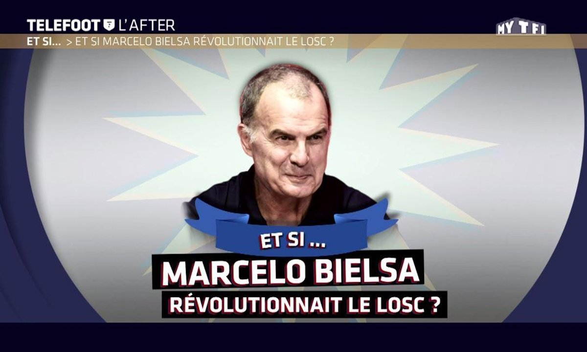 Téléfoot, l'After - Et si Marcelo Bielsa révolutionnait le LOSC ?