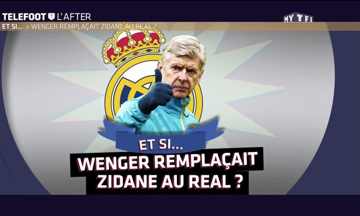 Téléfoot, l'After - Et si...Wenger remplaçait Zidane au Real ?
