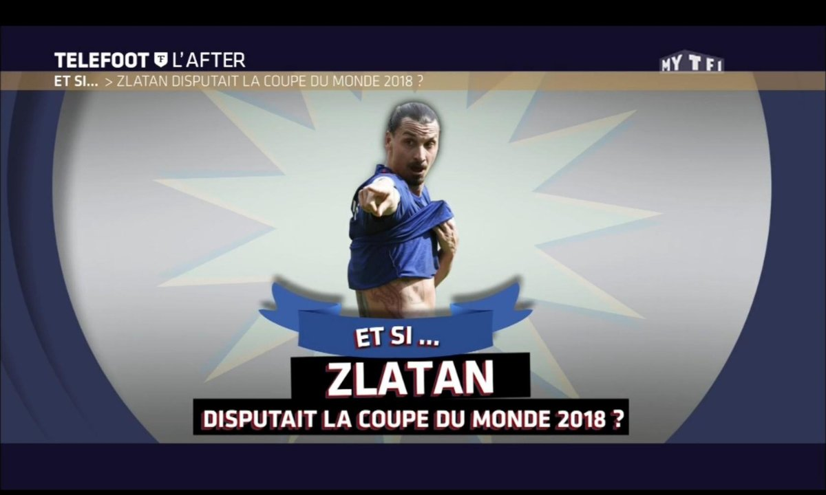Téléfoot, l'After - Et si... Zlatan disputait la Coupe du monde 2018 ?