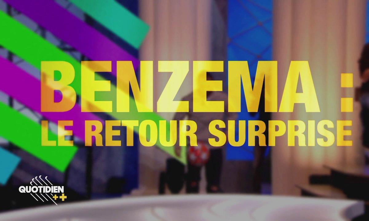 Quotidien ++ : Benzema, le retour surprise