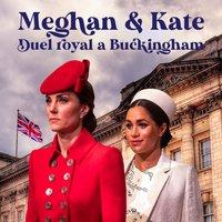 Meghan et Kate : duel royal à Buckingham