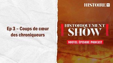 Historiquement Show : coups de cœur des chroniqueurs