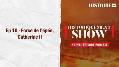 Historiquement Show : Force de l'épée, Catherine II