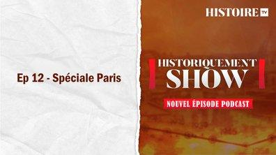 Historiquement Show : Spéciale Paris