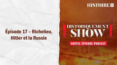 Historiquement show : Richelieu, Hitler et la Russie