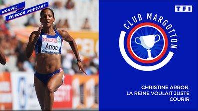 Club Margotton : Christine Arron, la Reine voulait juste courir