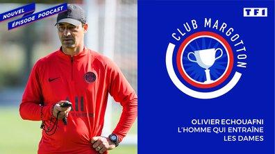 Club Margotton: Olivier Echouafni, l'homme qui entraîne les dames