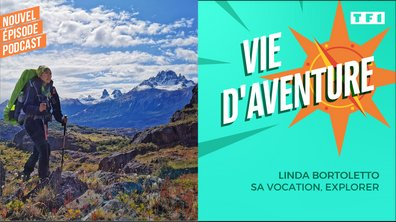Vie d'Aventure: Linda Bortoletto, sa vocation, explorer