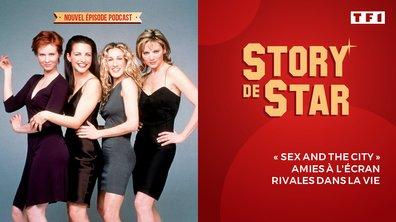 """Story de Star : """"Sex and the city"""", amies à l'écran rivales dans la vie"""