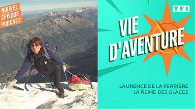 Vie d'aventure: Laurence de la Ferrière, la reine des glaces