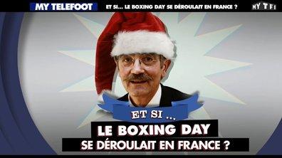 MyTELEFOOT - Et Si le Boxing Day se déroulait en France ?