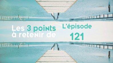 Les 3 points à retenir de l'épisode 121