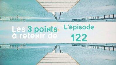 Les 3 points à retenir de l'épisode 122