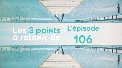 Les 3 points à retenir de de l'épisode 106