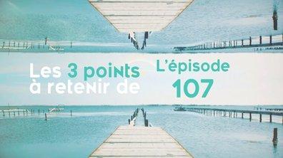 Les 3 points à retenir de de l'épisode 107