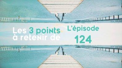 Les 3 points à retenir de l'épisode 124