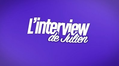 EXCLU : Interview bilan de Julien