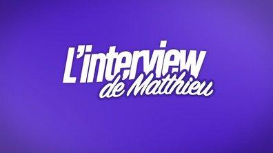 EXCLU : Interview bilan de Matthieu