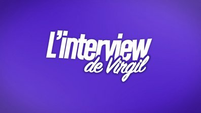 EXCLU : Interview bilan de Virgil