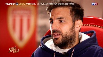 """L'interview - Fabregas : """"Je joue au foot pour gagner des titres"""""""