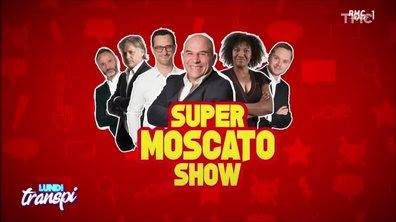 Lundi Transpi : la grande classe du Moscato Show