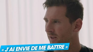 "VIDEO - Messi : ""J'ai envie de me battre"""