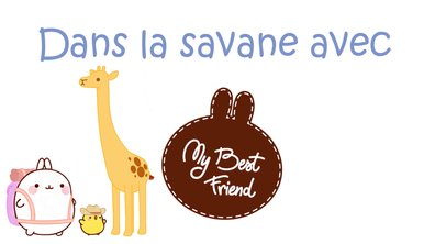 Molang - Dans la savane #MyBestFriend