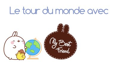 Molang - tour du monde #MyBestFriend - saison 2