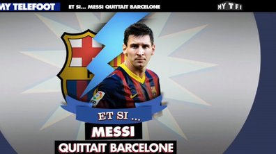 MyTELEFOOT - Et Si... Messi quittait Barcelone ?