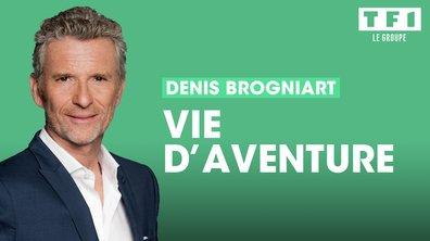 Tous les podcasts Vie d'aventure, avec Denis Brogniart