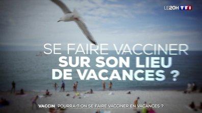 Pourra-t-on se faire vacciner sur son lieu de vacances ?